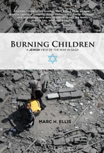 Burning Children - A Jewish View of the War in Gaza - Marc H. Ellis