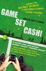 Game, Set, Cash! : Inside the Secret World of International Tennis Trading - Brad Hutchins