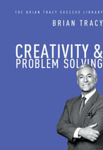 Creativity & Problem Solving (The Brian Tracy Success Library) - Brian Tracy