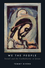 We the People : Israel and the Catholicity of Jesus - Tommy Givens