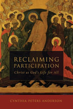 Reclaiming Participation : Christ as God's Life for All - Cynthia Peters Anderson