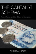 The Capitalist Schema : Time, Money, and the Culture of Abstraction - Christian Lotz