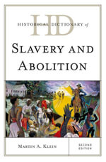 Historical Dictionary of Slavery and Abolition - Martin A. Klein