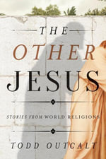 The Other Jesus : Stories from World Religions - Todd Outcalt