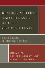 Reading, Writing, and Discussing at the Graduate Level : A Guidebook for International Students - Rina Kim