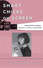 Smart Chicks on Screen : Representing Women's Intellect in Film and Television