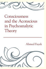 Consciousness and the Aconscious in Psychoanalytic Theory - Ahmed Fayek