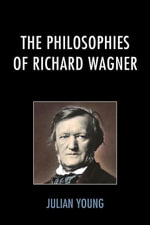 The Philosophies of Richard Wagner - Julian Young