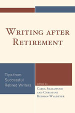 Writing after Retirement : Tips from Successful Retired Writers
