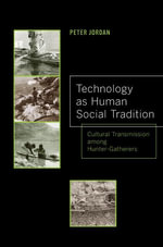Technology as Human Social Tradition : Cultural Transmission among Hunter-Gatherers - Peter Jordan