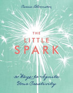 The Little Spark-30 Ways to Ignite Your Creativity - Carrie Bloomston