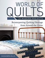 World of Quilts-25 Modern Projects : Reinterpreting Quilting Heritage from Around the Globe - Cassandra Ellis