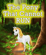 The Pony that Cannot Run - Speedy Publishing