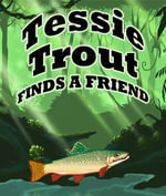 Tessie Trout Finds A Friend - Speedy Publishing