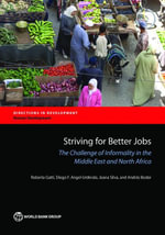 Striving for Better Jobs : The Challenge of Informality in the Middle East and North Africa - Roberta Gatti