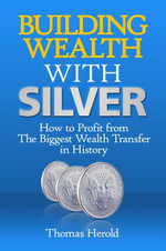 Building Wealth with Silver - Thomas Herold