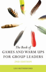 The Book of Games and Warm Ups for Group Leaders 2nd Edition - Leo Rutherford