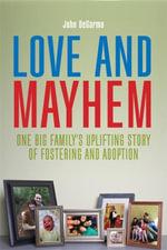 Love and Mayhem : One Big Family's Uplifting Story of Fostering and Adoption - John Degarmo
