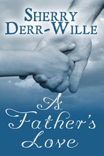 A Father's Love - Sherry Derr-Wille