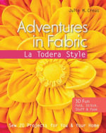Adventures in Fabric-La Todera Style : Sew 20 Projects for You & Your Home - Julie M. Creus