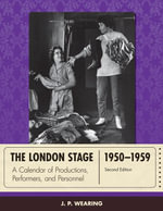 The London Stage 1950-1959 : A Calendar of Productions, Performers, and Personnel - J. P. Wearing