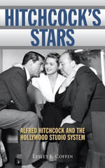 Hitchcock's Stars : Alfred Hitchcock and the Hollywood Studio System - Lesley L. Coffin
