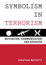 Symbolism in Terrorism : Motivation, Communication, and Behavior - Jonathan Matusitz