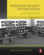 Integrated Security Systems Design : A Complete Reference for Building Enterprise-Wide Digital Security Systems - Thomas L. Norman