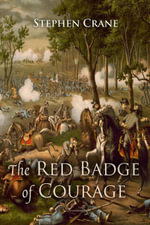 The Red Badge of Courage : An Episode of the American Civil War - Stephen Crane