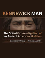 Kennewick Man : The Scientific Investigation of an Ancient American Skeleton