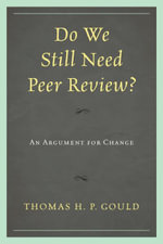 Do We Still Need Peer Review? : An Argument for Change - Thomas H.P. Gould