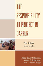 The Responsibility to Protect in Darfur : The Role of Mass Media - Abdel Salam Sidahmed