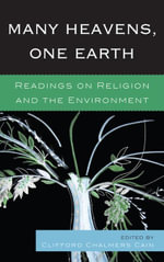 Many Heavens, One Earth : Readings on Religion and the Environment - Clifford Chalmers Cain