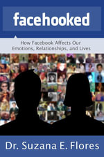 Facehooked : How Facebook Affects Our Emotions, Relationships, and Lives - Dr. Suzana E. Flores