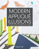 Modern Applique Illusions : 12 Quilts Create Perspective & Depth - Casey York