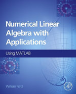 Numerical Linear Algebra with Applications : Using MATLAB - William Ford
