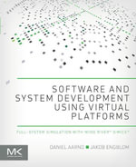 Software and System Development using Virtual Platforms : Full-System Simulation with Wind River Simics - Daniel Aarno