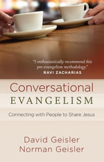 Conversational Evangelism : Connecting with People to Share Jesus - David Geisler