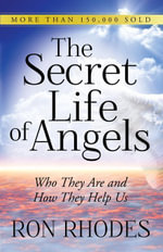 The Secret Life of Angels : Who They Are and How They Help Us - Ron Rhodes