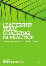 Leadership Team Coaching in Practice : Developing High Performing Teams
