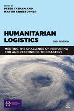 Humanitarian Logistics : Meeting the Challenge of Preparing for and Responding to Disasters
