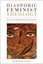 Diasporic Feminist Theology : Asia and Thopolitical Imagination - Namsoon Kang