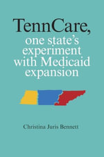 TennCare, One State's Experiment with Medicaid Expansion - Christina Bennett