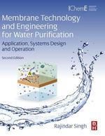 Membrane Technology and Engineering for Water Purification : Application, Systems Design and Operation - Rajindar Singh