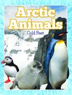 Arctic Animals (Cold Feet) : From Penguins to Polar Bears - Speedy Publishing