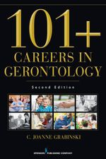 101+ Careers in Gerontology, Second Edition - FAGHE C. Joanne Grabinski MA