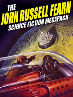 The John Russell Fearn Science Fiction Megapack : 25 Golden Age Stories - John Russell Fearn