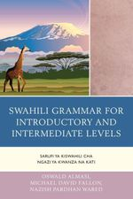 Swahili Grammar for Introductory and Intermediate Levels : Sarufi ya Kiswahili cha Ngazi ya Kwanza na Kati - Oswald Almasi
