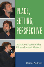 Place, Setting, Perspective : Narrative Space in the Films of Nanni Moretti - Eleanor Andrews