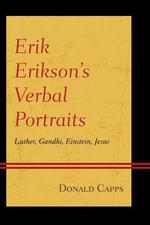 Erik Erikson's Verbal Portraits : Luther, Gandhi, Einstein, Jesus - Donald Capps